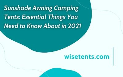 Sunshade Awning  Camping Tents: Essential Things You Need to Know