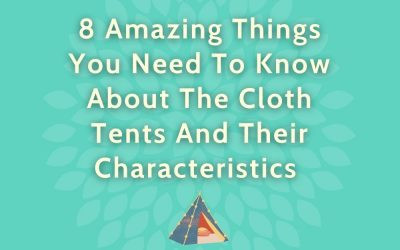 8 Amazing Things You Need To Know About The Cloth Tents And Their Characteristics By Wise Tent